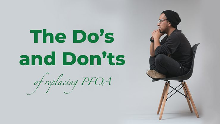 The Do's and Don'ts of replacing PFOA